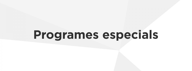 Programes especials